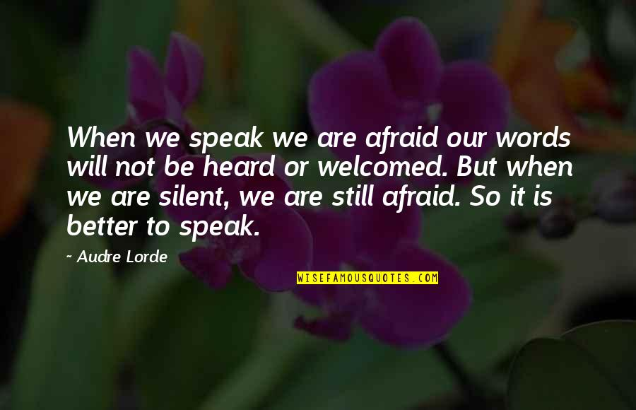 When Not To Speak Quotes By Audre Lorde: When we speak we are afraid our words