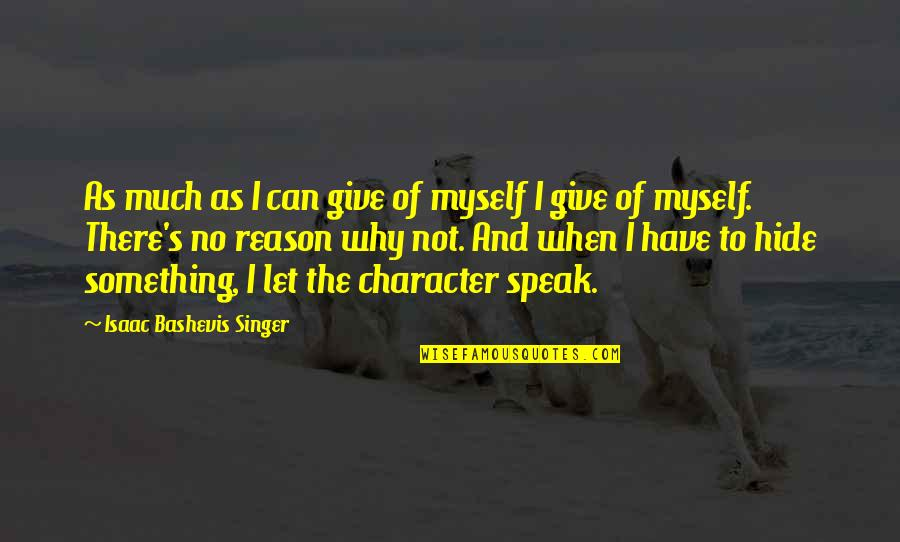 When Not To Speak Quotes By Isaac Bashevis Singer: As much as I can give of myself