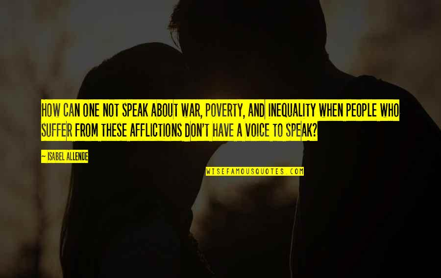 When Not To Speak Quotes By Isabel Allende: How can one not speak about war, poverty,