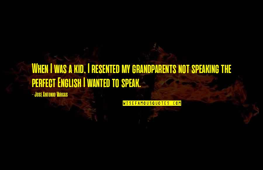When Not To Speak Quotes By Jose Antonio Vargas: When I was a kid, I resented my