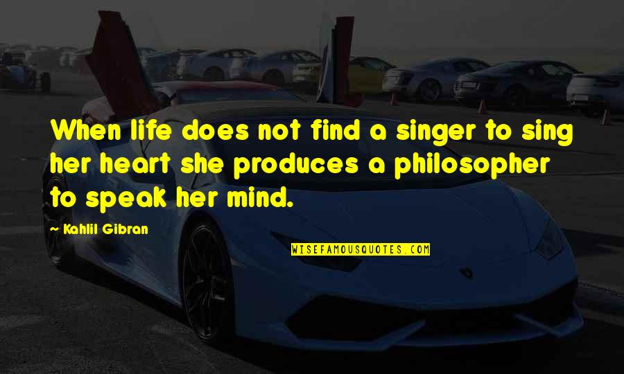 When Not To Speak Quotes By Kahlil Gibran: When life does not find a singer to