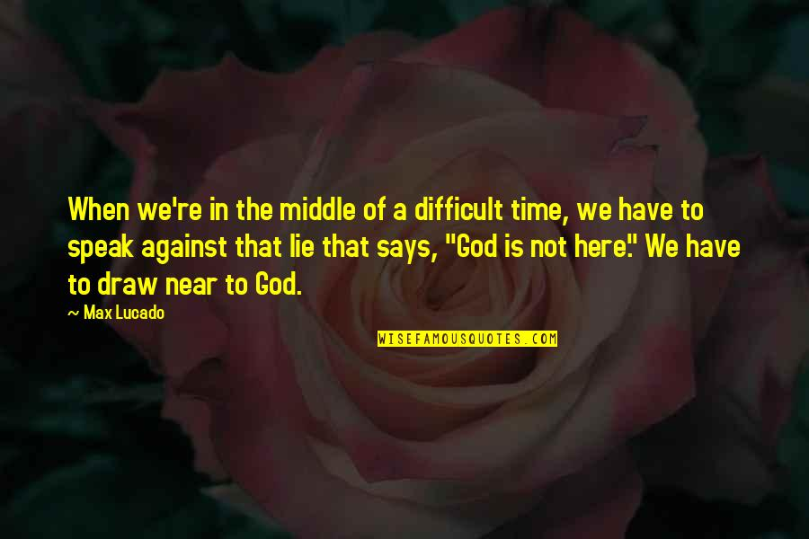 When Not To Speak Quotes By Max Lucado: When we're in the middle of a difficult