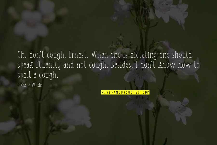 When Not To Speak Quotes By Oscar Wilde: Oh, don't cough, Ernest. When one is dictating