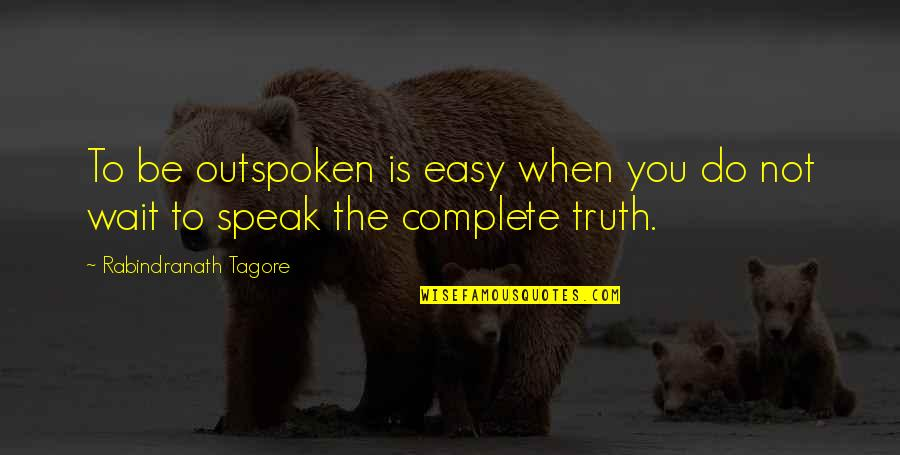 When Not To Speak Quotes By Rabindranath Tagore: To be outspoken is easy when you do