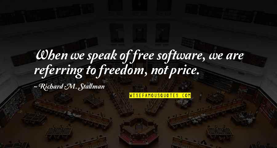 When Not To Speak Quotes By Richard M. Stallman: When we speak of free software, we are