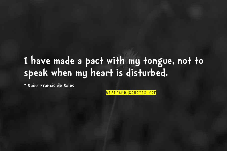 When Not To Speak Quotes By Saint Francis De Sales: I have made a pact with my tongue,