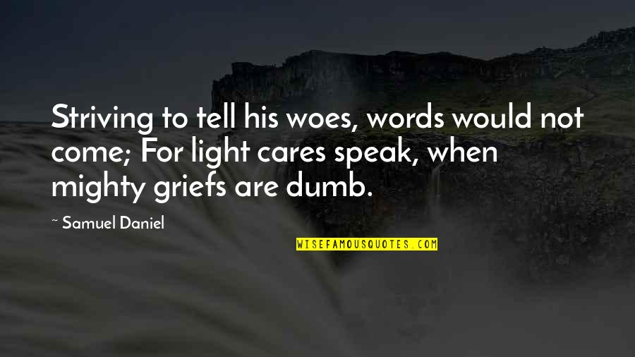 When Not To Speak Quotes By Samuel Daniel: Striving to tell his woes, words would not