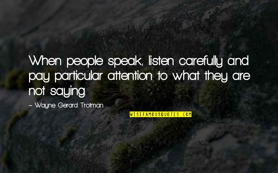 When Not To Speak Quotes By Wayne Gerard Trotman: When people speak, listen carefully and pay particular