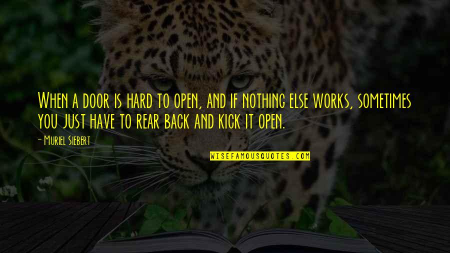 When Nothing Else Works Quotes By Muriel Siebert: When a door is hard to open, and