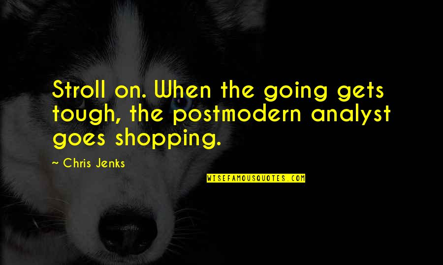 When The Going Gets Tough Quotes By Chris Jenks: Stroll on. When the going gets tough, the