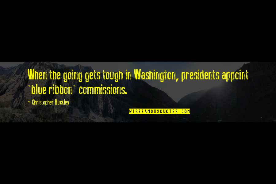 When The Going Gets Tough Quotes By Christopher Buckley: When the going gets tough in Washington, presidents