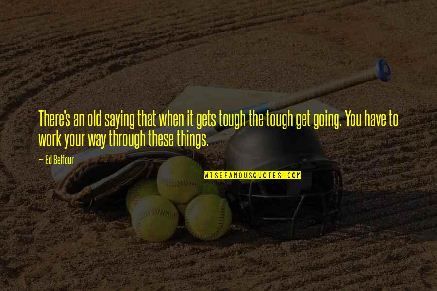 When The Going Gets Tough Quotes By Ed Belfour: There's an old saying that when it gets
