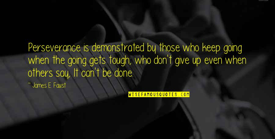 When The Going Gets Tough Quotes By James E. Faust: Perseverance is demonstrated by those who keep going