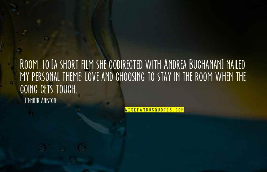 When The Going Gets Tough Quotes By Jennifer Aniston: Room 10 [a short film she codirected with