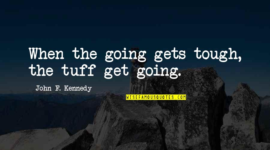 When The Going Gets Tough Quotes By John F. Kennedy: When the going gets tough, the tuff get