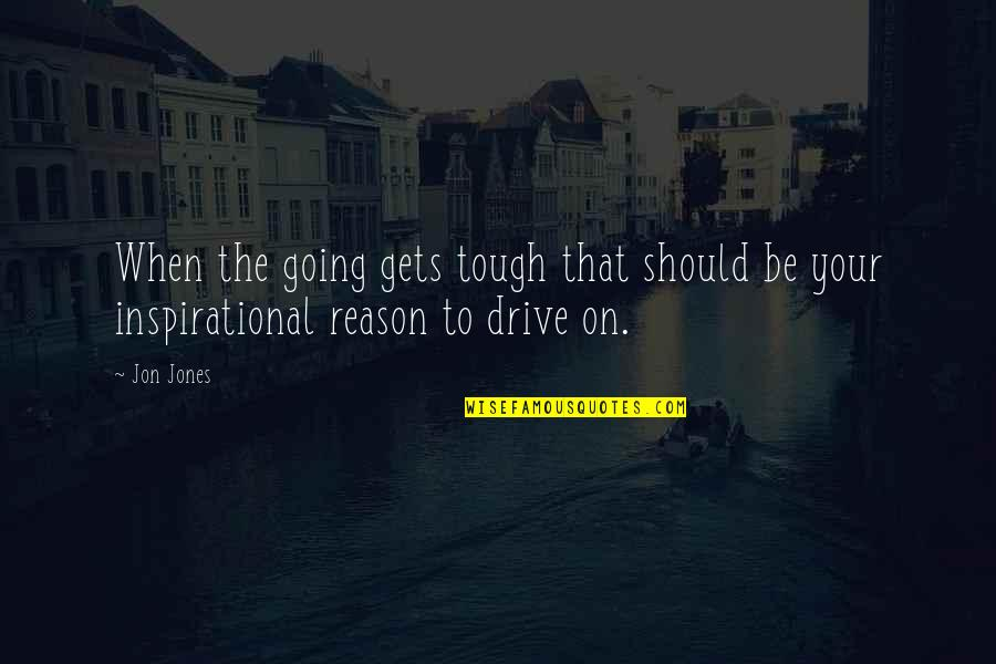 When The Going Gets Tough Quotes By Jon Jones: When the going gets tough that should be