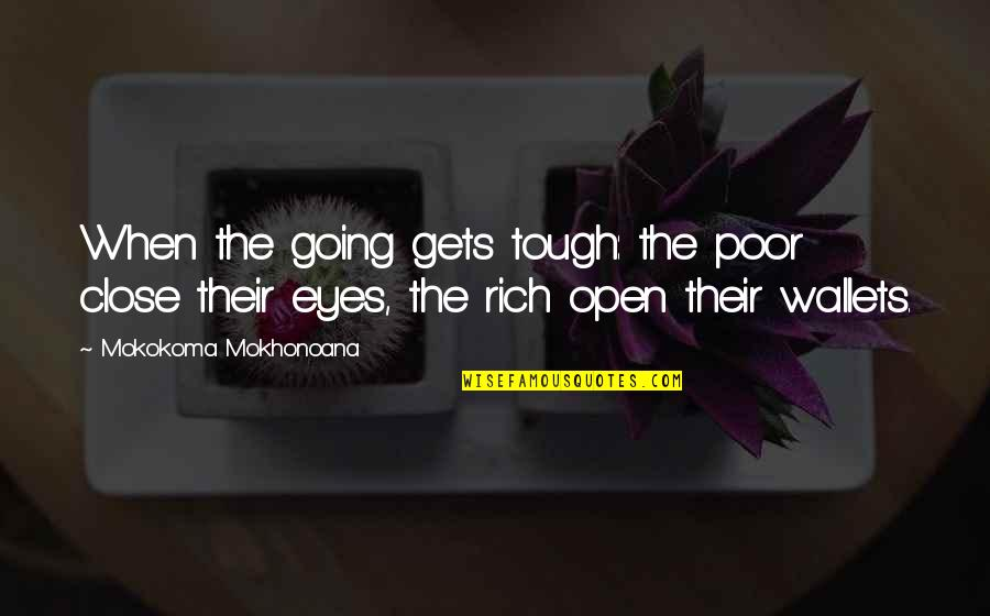 When The Going Gets Tough Quotes By Mokokoma Mokhonoana: When the going gets tough: the poor close
