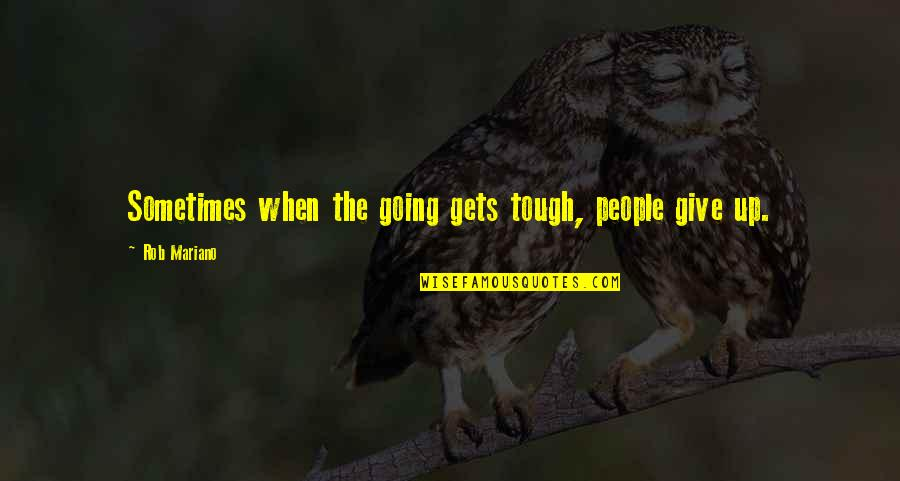 When The Going Gets Tough Quotes By Rob Mariano: Sometimes when the going gets tough, people give