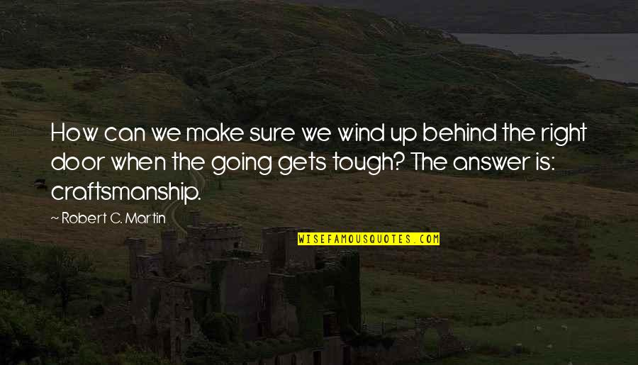 When The Going Gets Tough Quotes By Robert C. Martin: How can we make sure we wind up