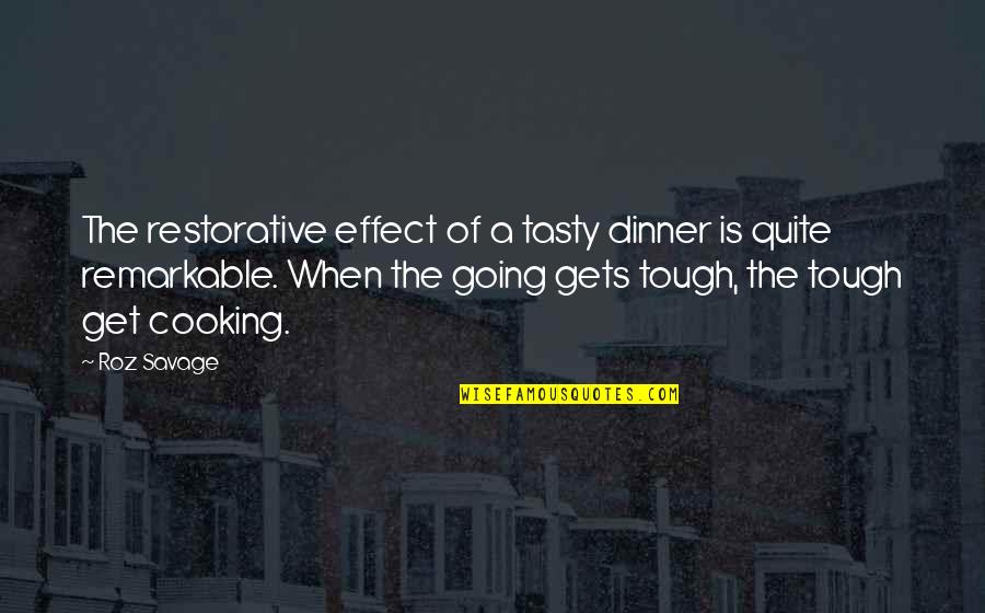 When The Going Gets Tough Quotes By Roz Savage: The restorative effect of a tasty dinner is