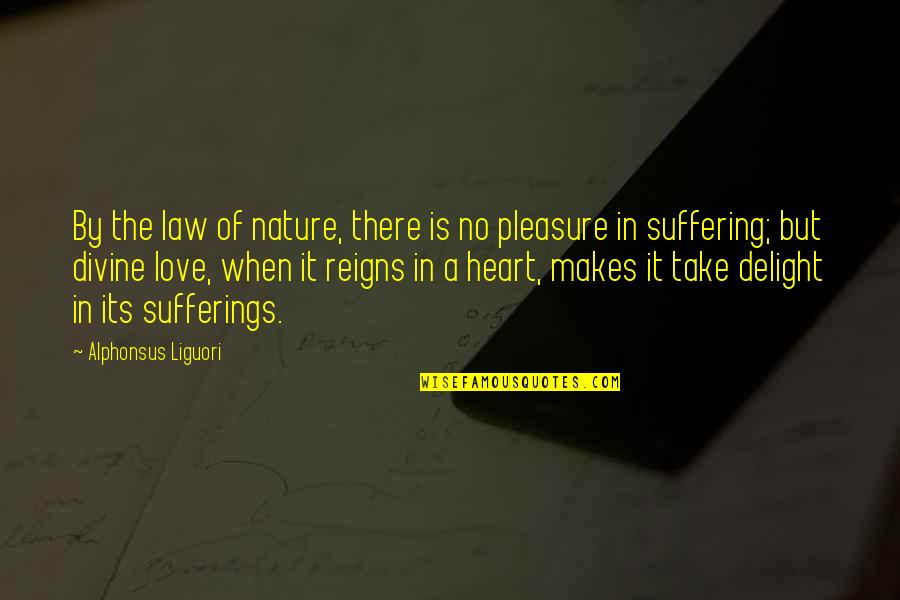 When There's No Love Quotes By Alphonsus Liguori: By the law of nature, there is no