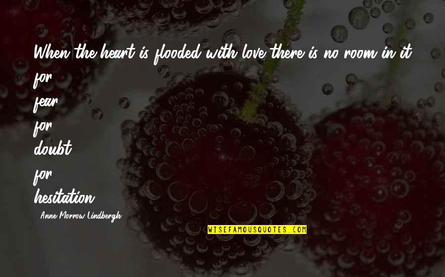 When There's No Love Quotes By Anne Morrow Lindbergh: When the heart is flooded with love there
