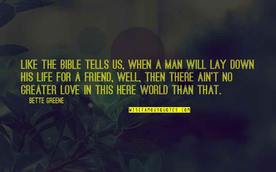 When There's No Love Quotes By Bette Greene: Like the Bible tells us, when a man