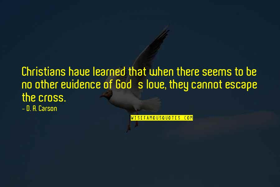 When There's No Love Quotes By D. A. Carson: Christians have learned that when there seems to