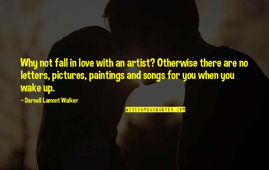 When There's No Love Quotes By Darnell Lamont Walker: Why not fall in love with an artist?