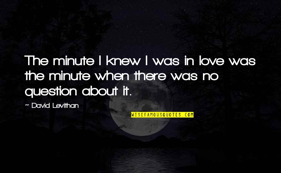 When There's No Love Quotes By David Levithan: The minute I knew I was in love