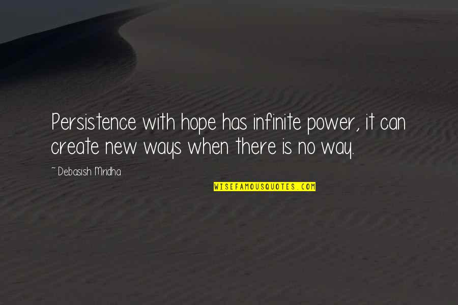 When There's No Love Quotes By Debasish Mridha: Persistence with hope has infinite power, it can