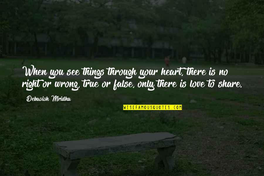 When There's No Love Quotes By Debasish Mridha: When you see things through your heart, there