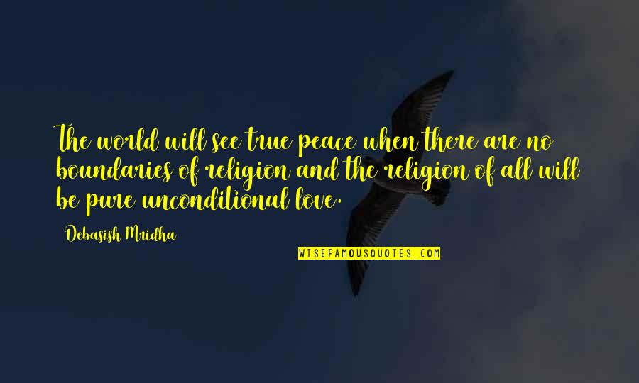 When There's No Love Quotes By Debasish Mridha: The world will see true peace when there