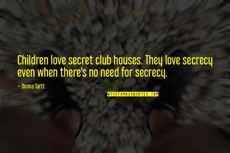 When There's No Love Quotes By Donna Tartt: Children love secret club houses. They love secrecy