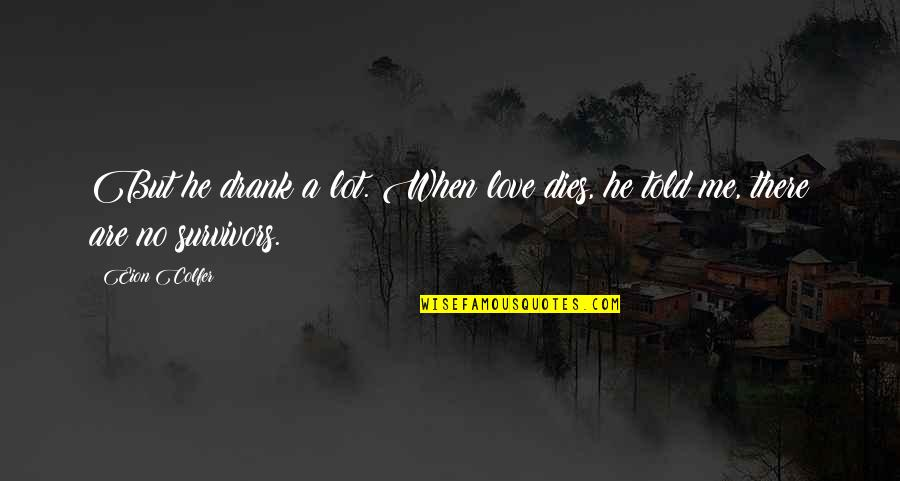 When There's No Love Quotes By Eion Colfer: But he drank a lot. When love dies,