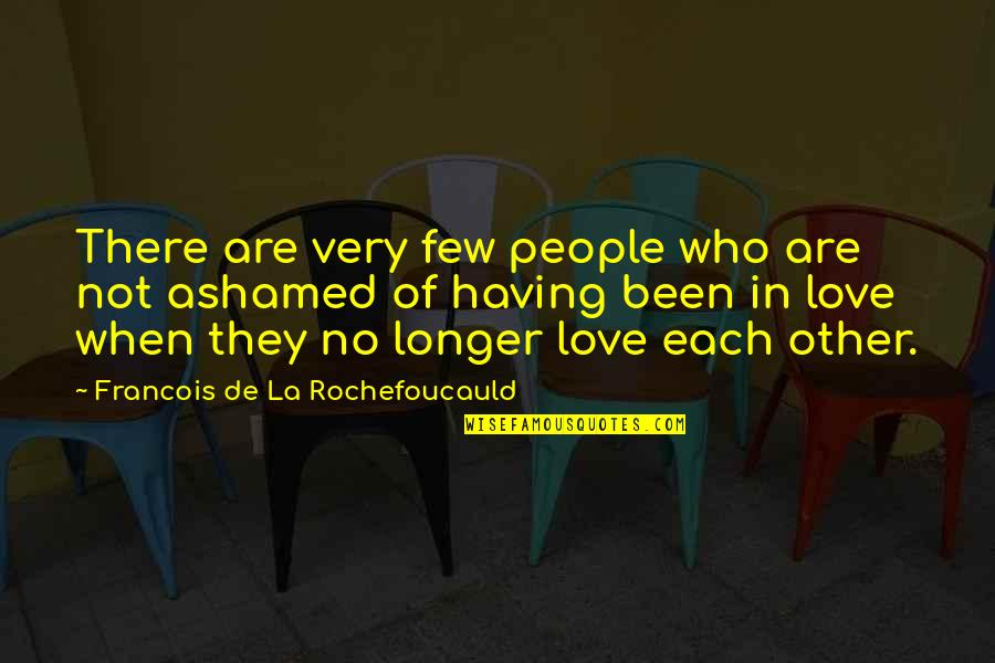 When There's No Love Quotes By Francois De La Rochefoucauld: There are very few people who are not