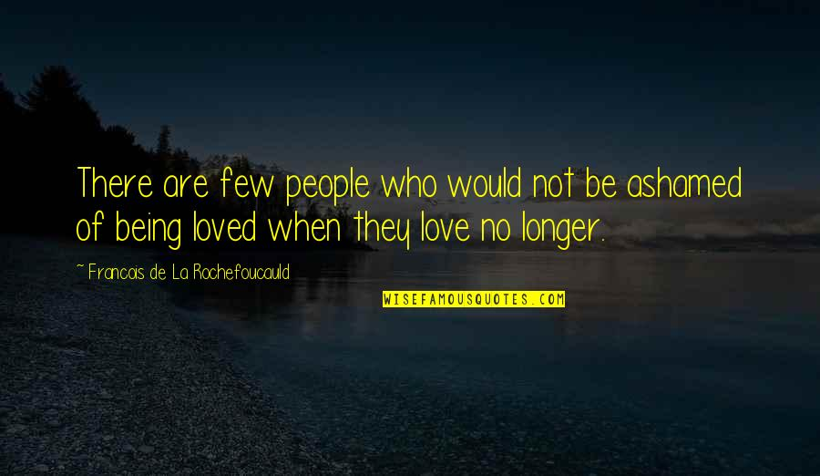 When There's No Love Quotes By Francois De La Rochefoucauld: There are few people who would not be