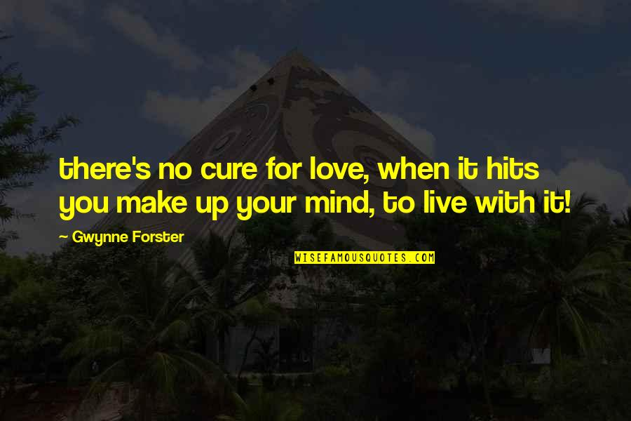 When There's No Love Quotes By Gwynne Forster: there's no cure for love, when it hits