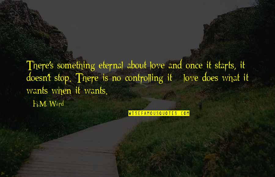 When There's No Love Quotes By H.M. Ward: There's something eternal about love and once it