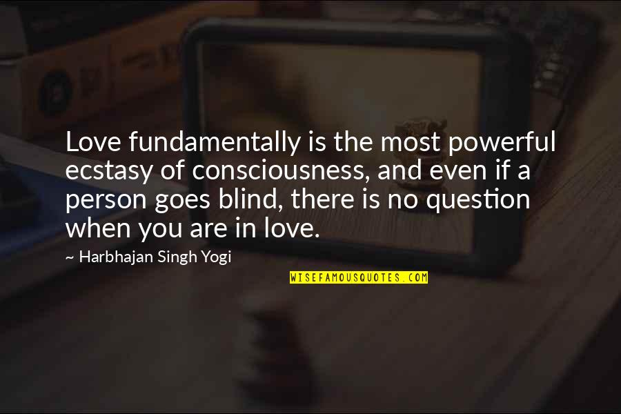 When There's No Love Quotes By Harbhajan Singh Yogi: Love fundamentally is the most powerful ecstasy of