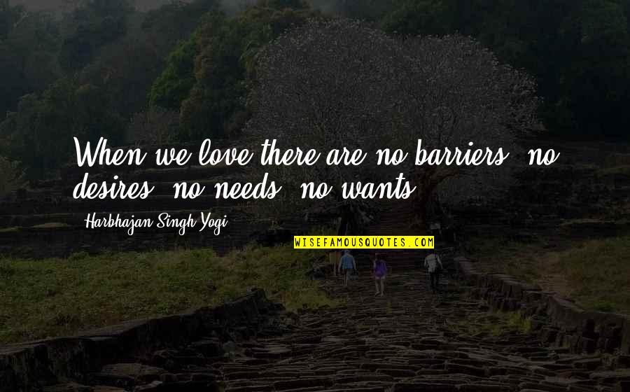 When There's No Love Quotes By Harbhajan Singh Yogi: When we love there are no barriers, no