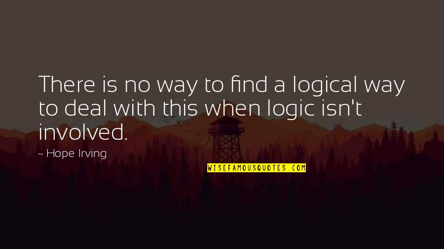 When There's No Love Quotes By Hope Irving: There is no way to find a logical
