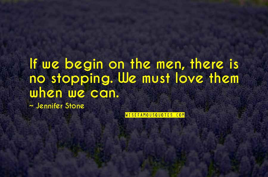 When There's No Love Quotes By Jennifer Stone: If we begin on the men, there is