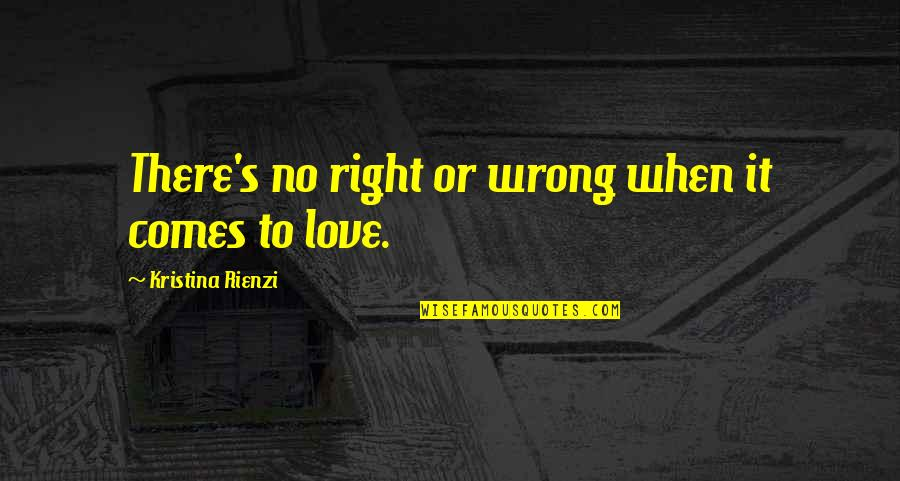 When There's No Love Quotes By Kristina Rienzi: There's no right or wrong when it comes