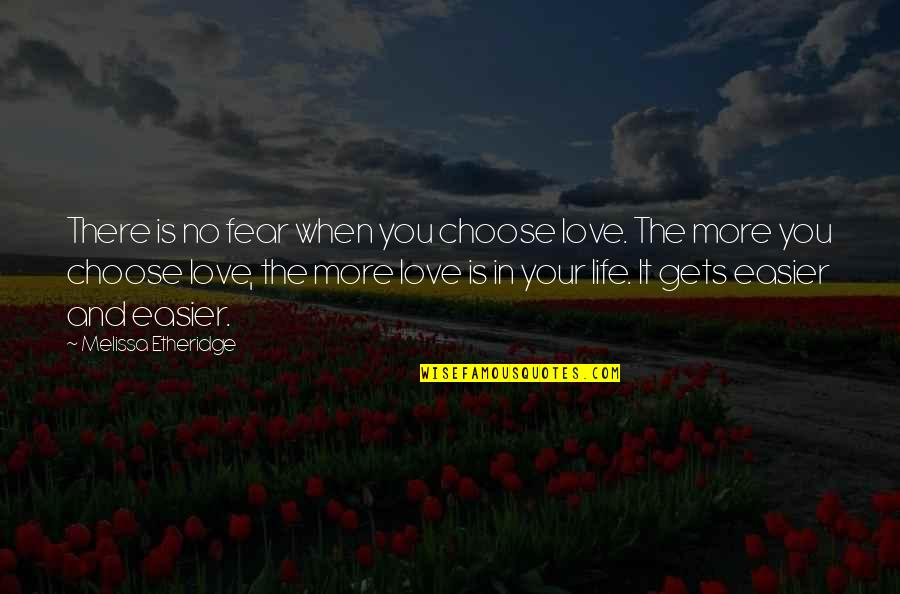 When There's No Love Quotes By Melissa Etheridge: There is no fear when you choose love.