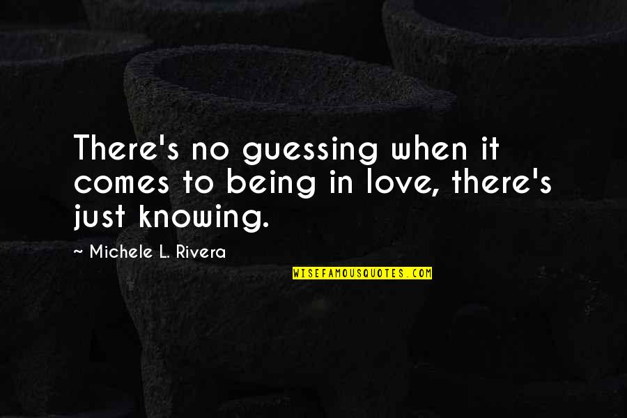 When There's No Love Quotes By Michele L. Rivera: There's no guessing when it comes to being