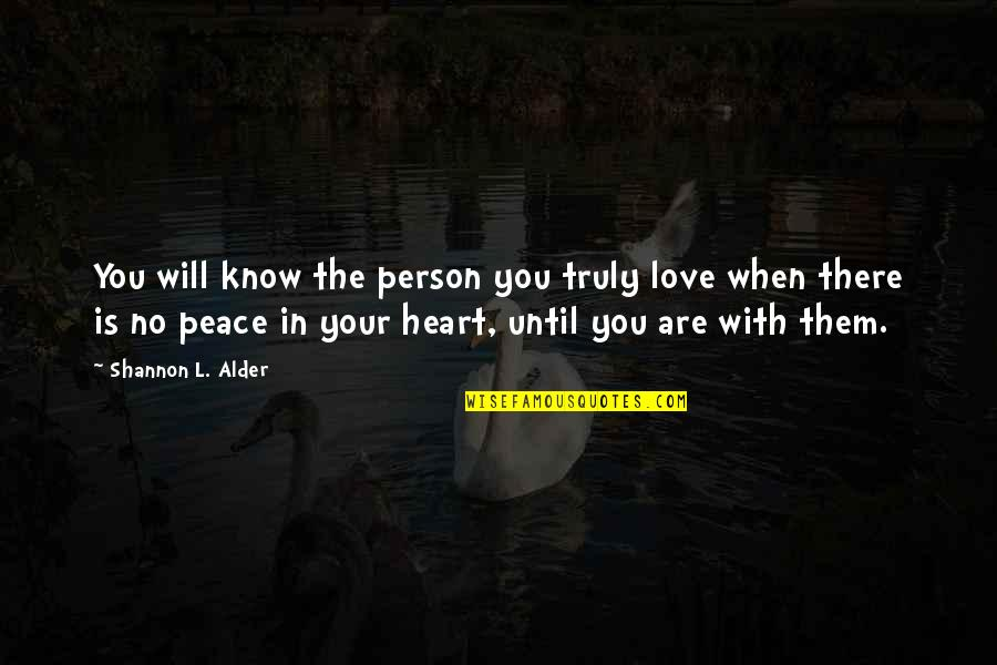 When There's No Love Quotes By Shannon L. Alder: You will know the person you truly love