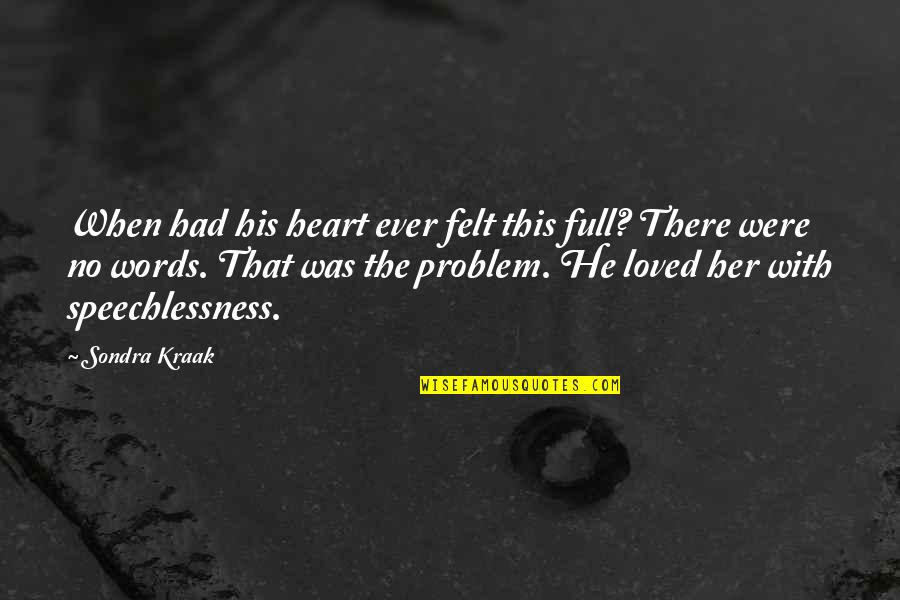 When There's No Love Quotes By Sondra Kraak: When had his heart ever felt this full?
