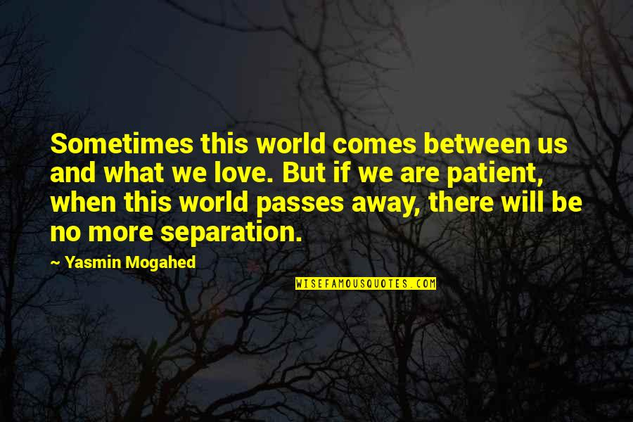 When There's No Love Quotes By Yasmin Mogahed: Sometimes this world comes between us and what