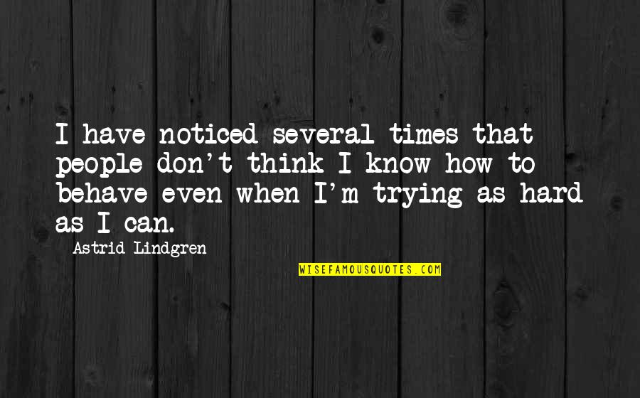 When They Think You Don't Know Quotes By Astrid Lindgren: I have noticed several times that people don't